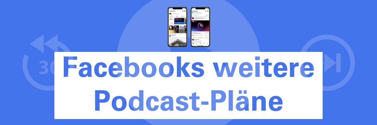 Facebooks weitere Podcast-Pläne