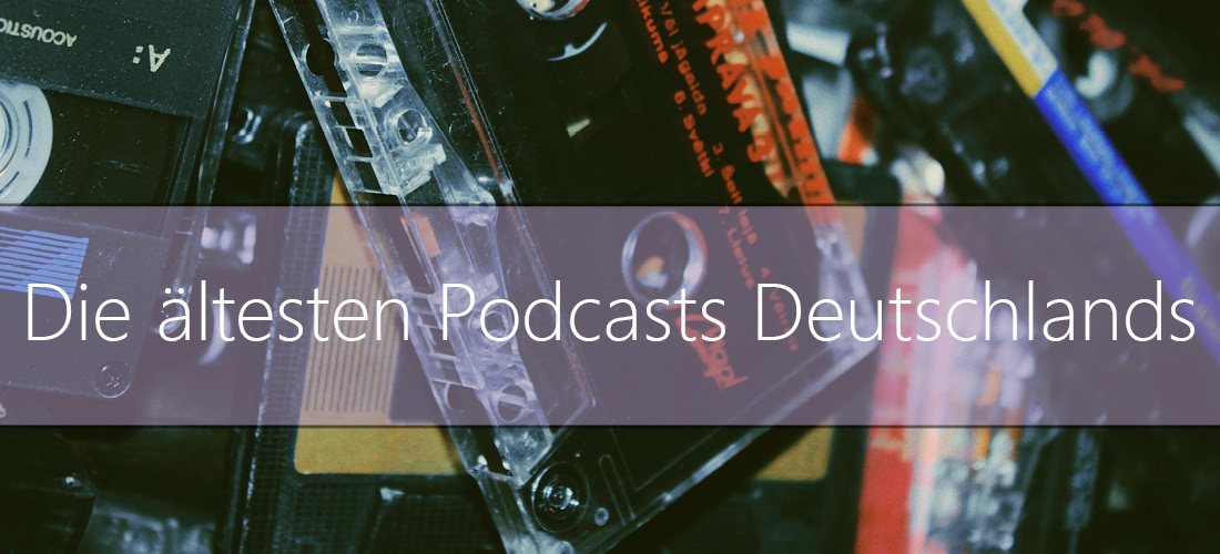 Die ältesten, aktiven Podcasts Deutschlands